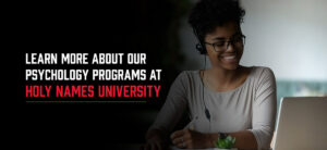 Learn more about our psychology programs at Holy Names University